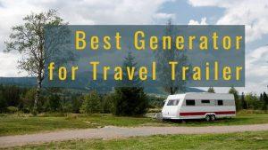 best generator for camper trailer